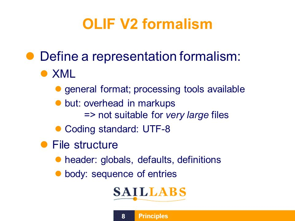 8 Principles OLIF V2 formalism Define a representation formalism: XML general format; processing tools available but: overhead in markups => not suitable for very large files Coding standard: UTF-8 File structure header: globals, defaults, definitions body: sequence of entries