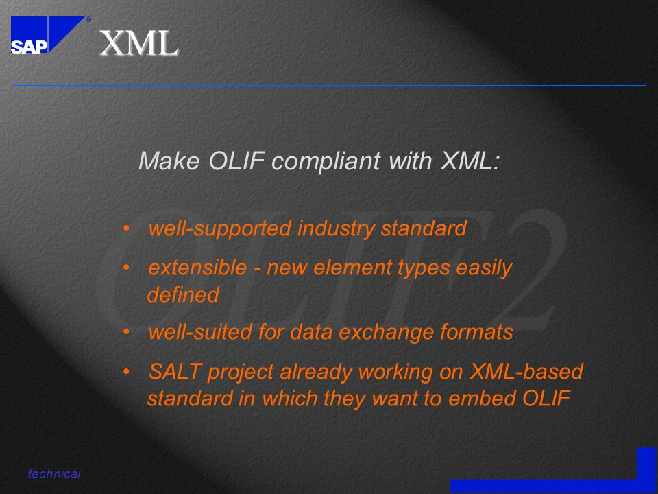 XML well-supported industry standard extensible - new element types easily defined well-suited for data exchange formats SALT project already working