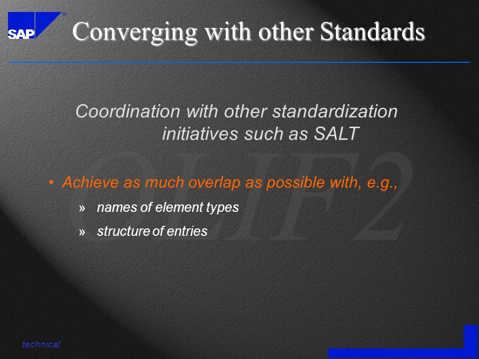 Converging with other Standards Achieve as much overlap as possible with, e.g., » names of element types » structure of entries Coordination with othe