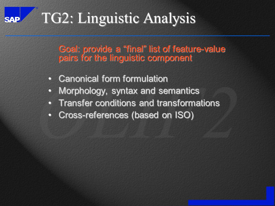 TG2: Linguistic Analysis Goal: provide a final list of feature-value pairs for the linguistic component Canonical form formulationCanonical form formu