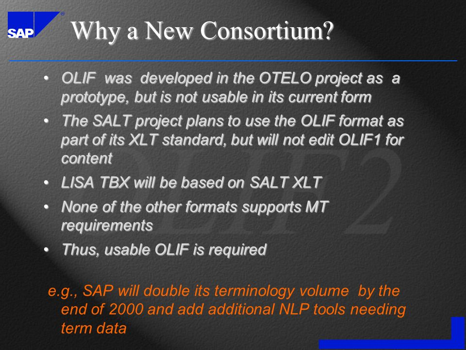 Why a New Consortium? OLIF was developed in the OTELO project as a prototype, but is not usable in its current formOLIF was developed in the OTELO pro