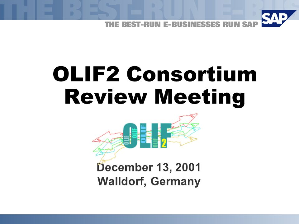 OLIF2 Consortium Review Meeting December 13, 2001 Walldorf, Germany