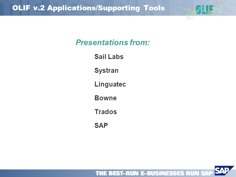 OLIF v.2 Applications/Supporting Tools Presentations from: Sail Labs Systran Linguatec Bowne Trados SAP