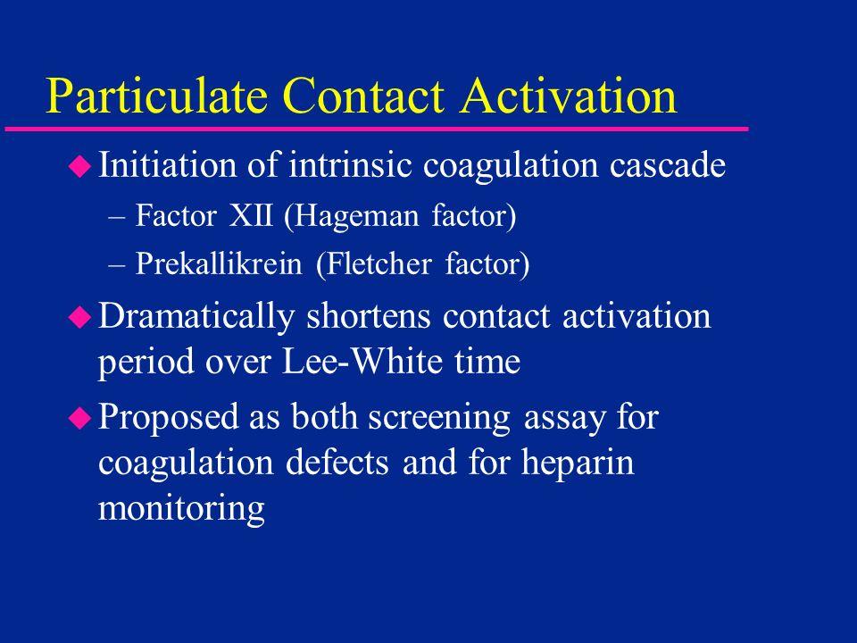 Particulate Contact Activation u Initiation of intrinsic coagulation cascade –Factor XII (Hageman factor) –Prekallikrein (Fletcher factor) u Dramatica