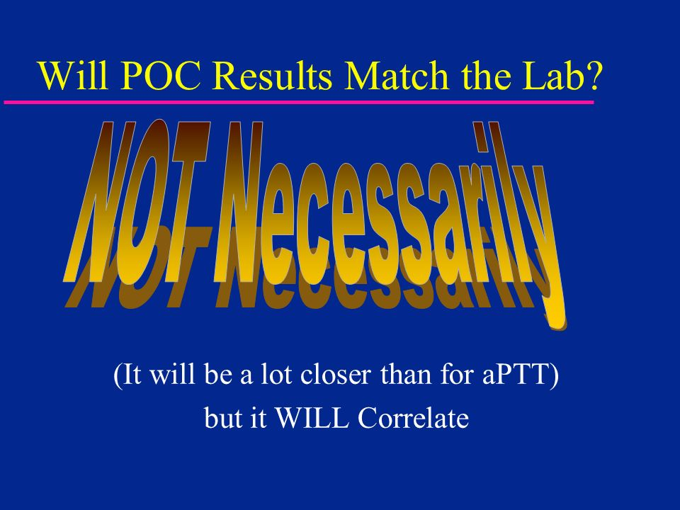 Will POC Results Match the Lab? (It will be a lot closer than for aPTT) but it WILL Correlate