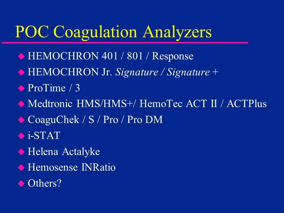 POC Coagulation Analyzers u HEMOCHRON 401 / 801 / Response u HEMOCHRON Jr. Signature / Signature + u ProTime / 3 u Medtronic HMS/HMS+/ HemoTec ACT II