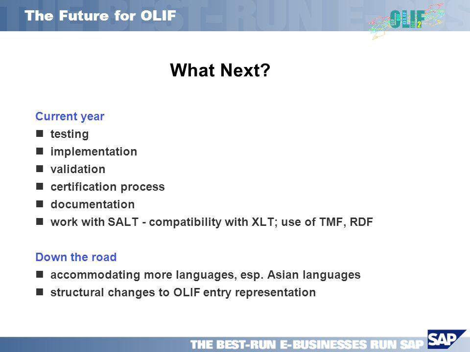 The Future for OLIF Current year testing implementation validation certification process documentation work with SALT - compatibility with XLT; use of TMF, RDF Down the road accommodating more languages, esp.