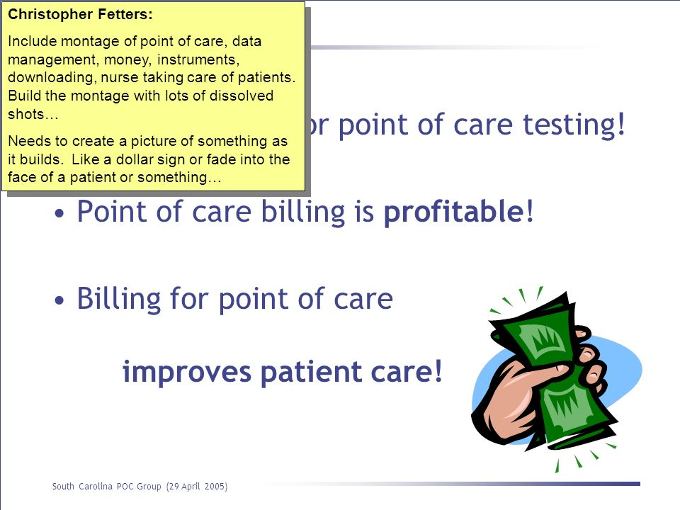 Point of Care Billing: Yes You Can! South Carolina POC Group (29 April 2005) Conclusion You should bill for point of care testing! Point of care billi