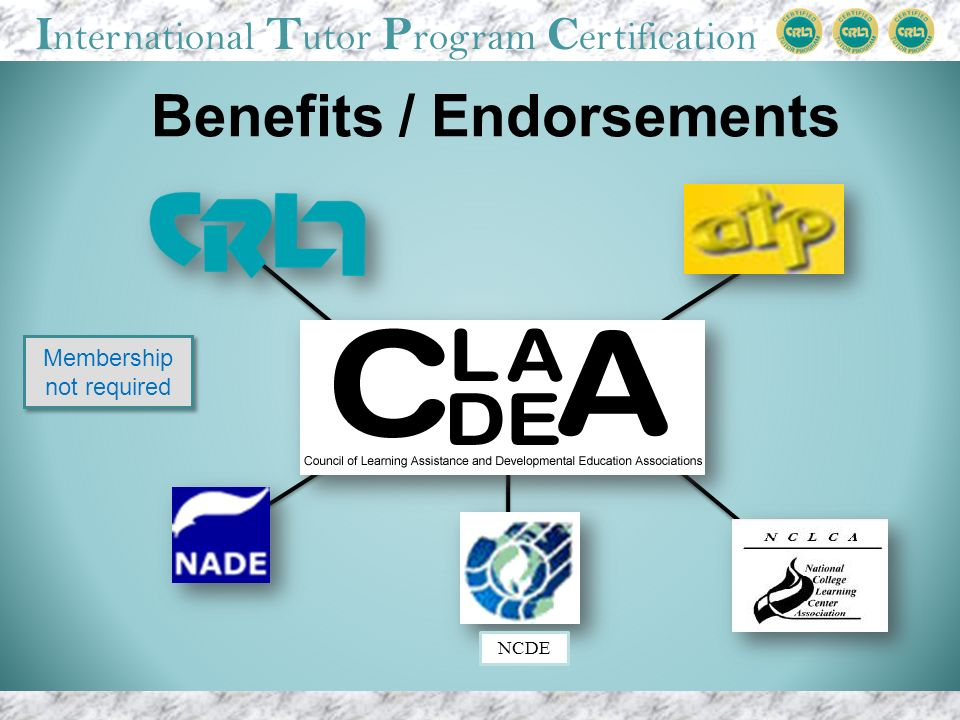 I nternational T utor P rogram C ertification Benefits / Endorsements Membership not required NCDE
