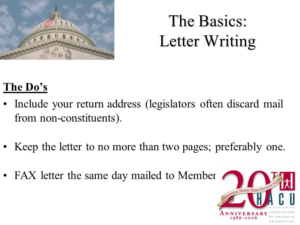 The Basics: Letter Writing The Dos Include your return address (legislators often discard mail from non-constituents).