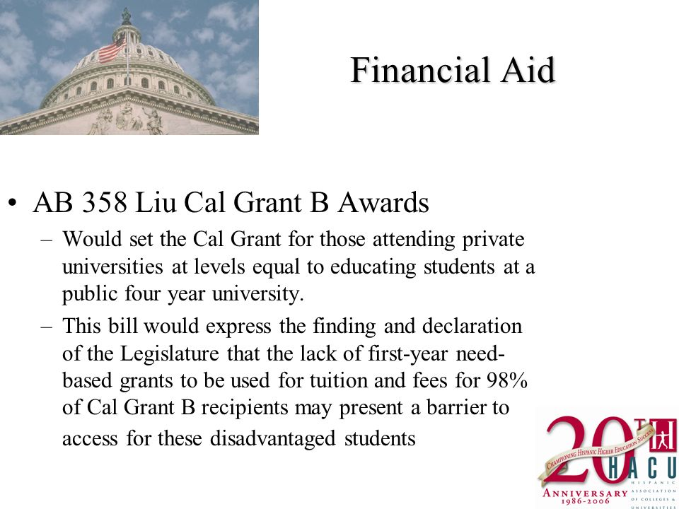 Financial Aid AB 358 Liu Cal Grant B Awards –Would set the Cal Grant for those attending private universities at levels equal to educating students at a public four year university.