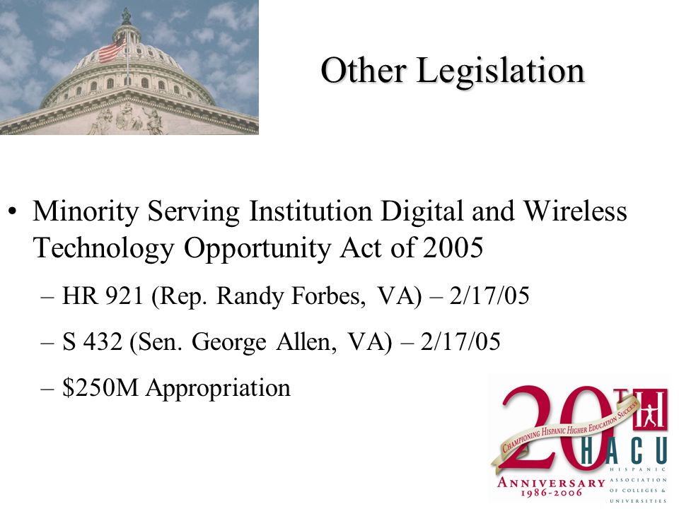 Other Legislation Minority Serving Institution Digital and Wireless Technology Opportunity Act of 2005 –HR 921 (Rep.