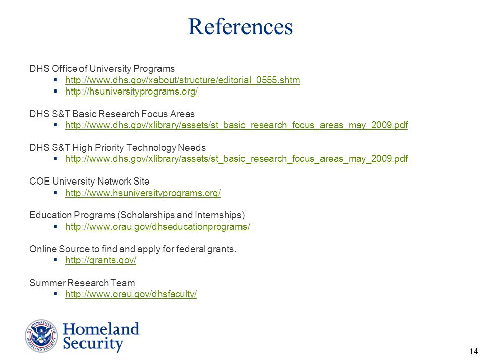 References DHS Office of University Programs http://www.dhs.gov/xabout/structure/editorial_0555.shtm http://hsuniversityprograms.org/ DHS S&T Basic Re