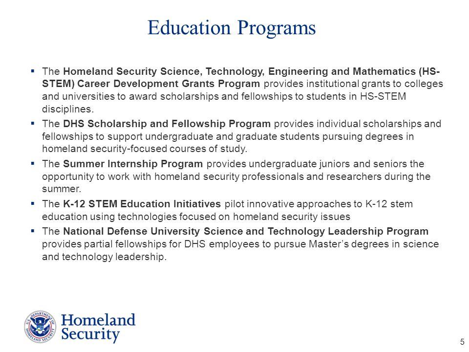 Education Programs The Homeland Security Science, Technology, Engineering and Mathematics (HS- STEM) Career Development Grants Program provides instit