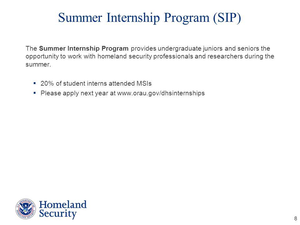 Summer Internship Program (SIP) The Summer Internship Program provides undergraduate juniors and seniors the opportunity to work with homeland securit