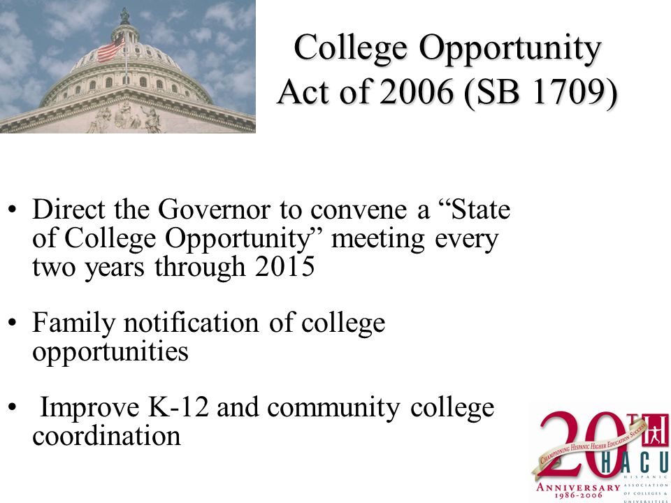 College Opportunity Act of 2006 (SB 1709) Direct the Governor to convene a State of College Opportunity meeting every two years through 2015 Family notification of college opportunities Improve K-12 and community college coordination