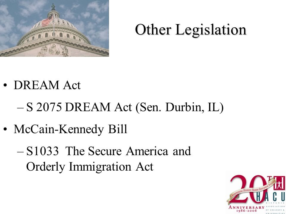 Other Legislation DREAM Act –S 2075 DREAM Act (Sen.