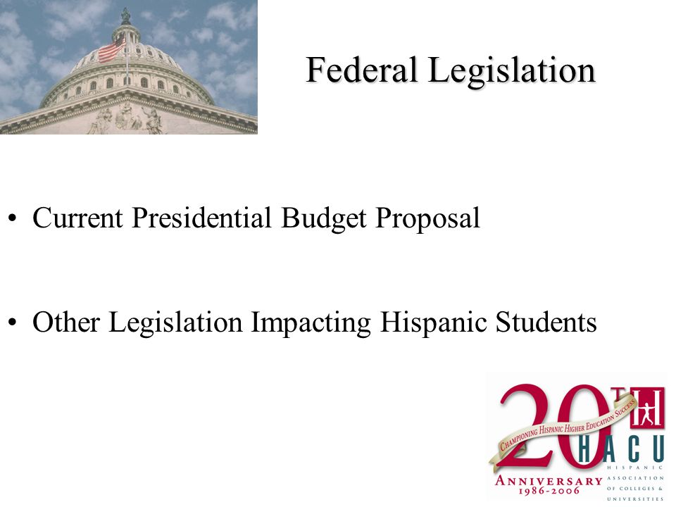 Federal Legislation Current Presidential Budget Proposal Other Legislation Impacting Hispanic Students