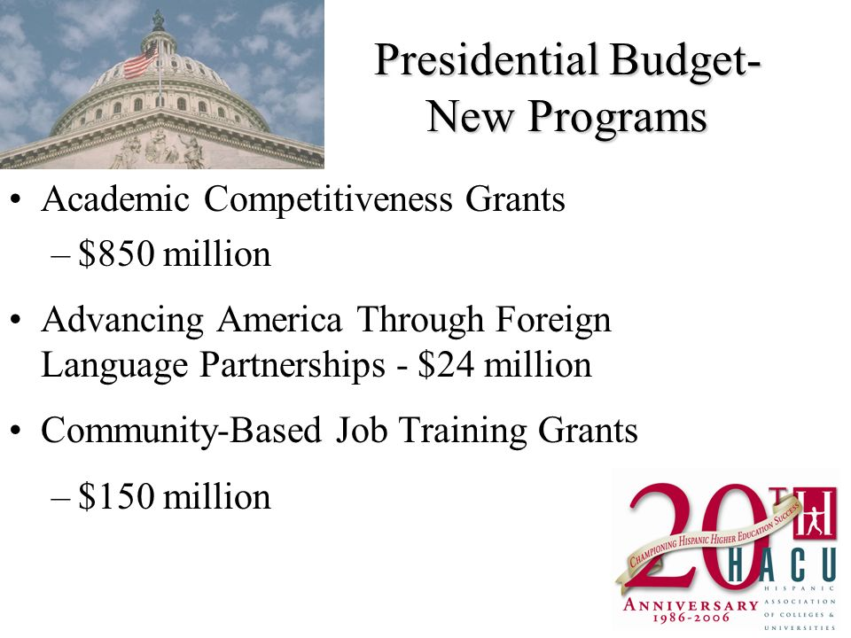 Presidential Budget- New Programs Academic Competitiveness Grants –$850 million Advancing America Through Foreign Language Partnerships - $24 million