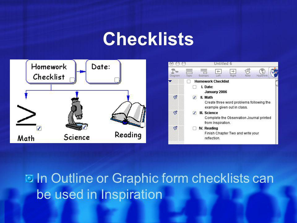 Checklists In Outline or Graphic form checklists can be used in Inspiration