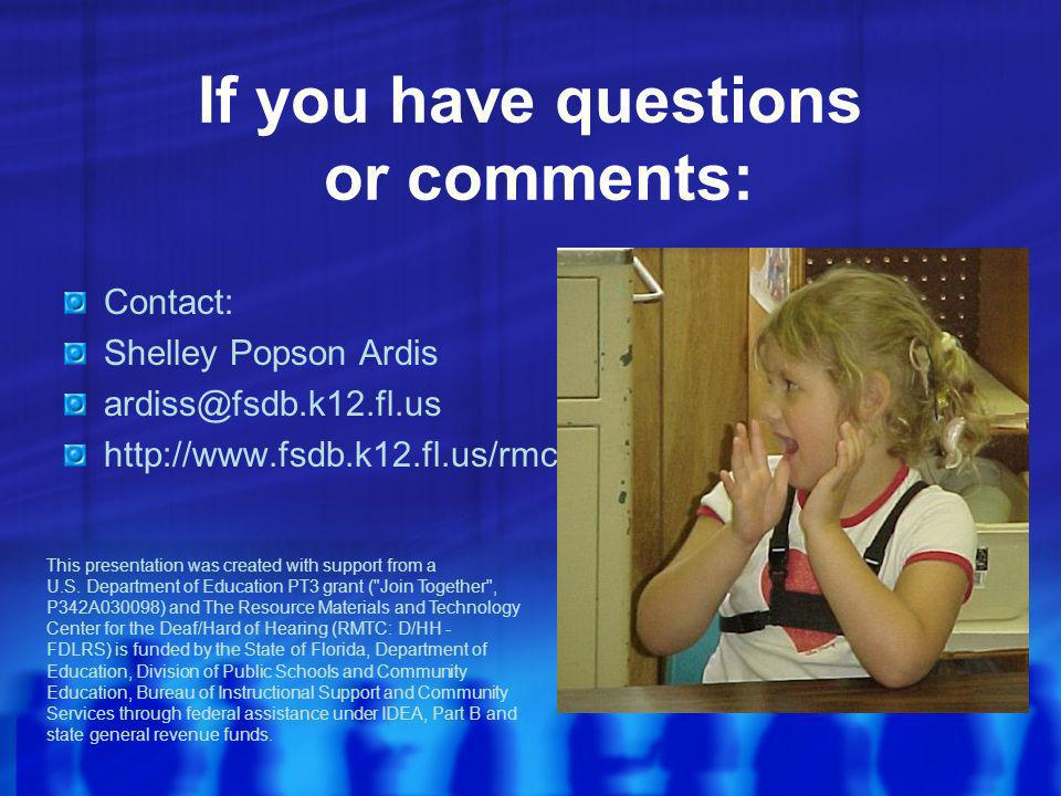 If you have questions or comments: Contact: Shelley Popson Ardis ardiss@fsdb.k12.fl.us http://www.fsdb.k12.fl.us/rmc This presentation was created with support from a U.S.