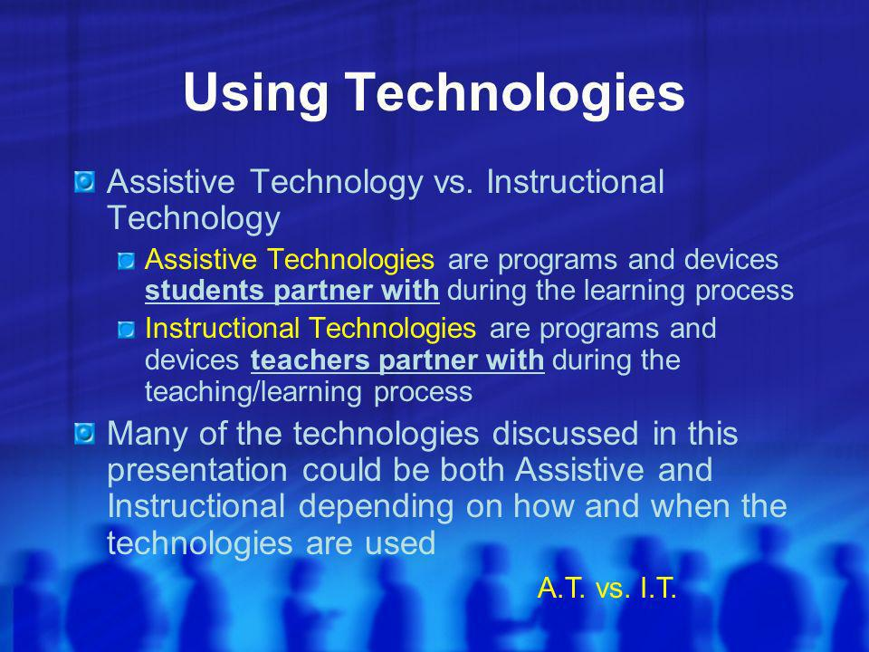 Using Technologies Assistive Technology vs.