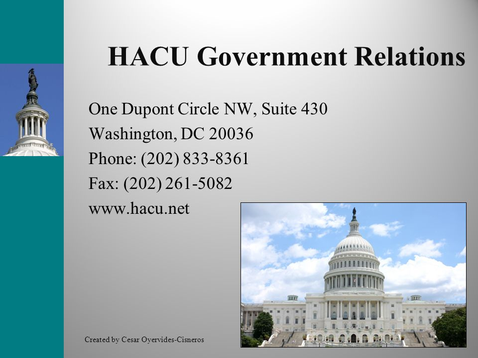 HACU Government Relations One Dupont Circle NW, Suite 430 Washington, DC 20036 Phone: (202) 833-8361 Fax: (202) 261-5082 www.hacu.net Created by Cesar