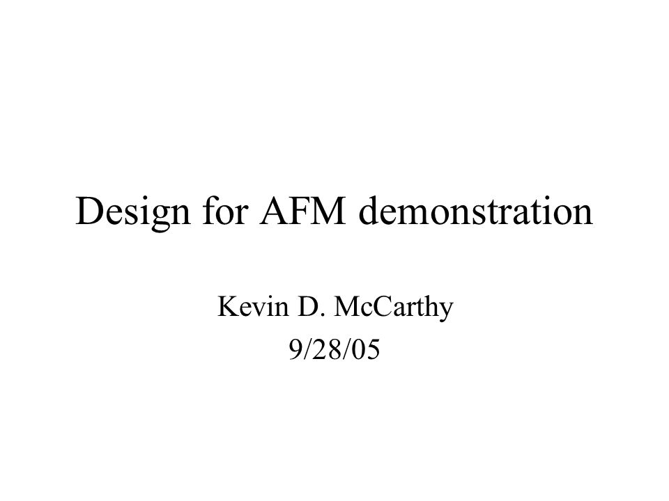 Design for AFM demonstration Kevin D. McCarthy 9/28/05