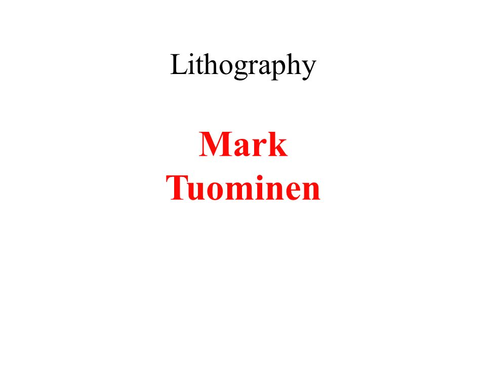 Lithography Mark Tuominen Mark Tuominen Mark Tuominen