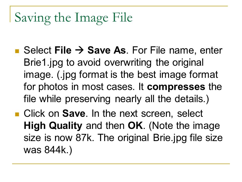 Saving the Image File Select File Save As. For File name, enter Brie1.jpg to avoid overwriting the original image. (.jpg format is the best image form