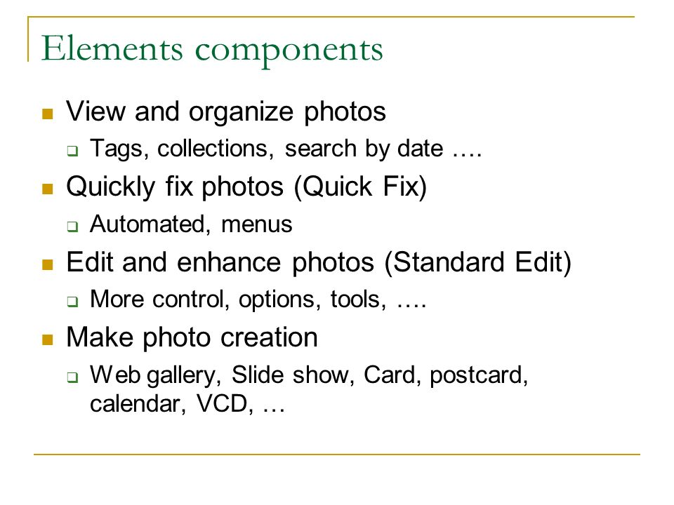Elements components View and organize photos Tags, collections, search by date ….
