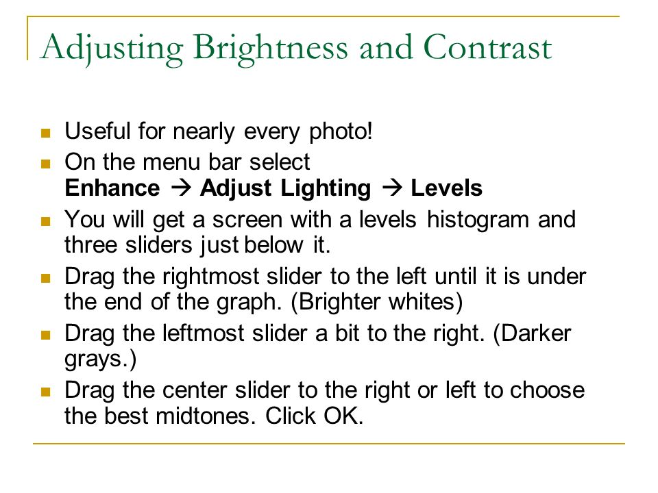 Adjusting Brightness and Contrast Useful for nearly every photo.