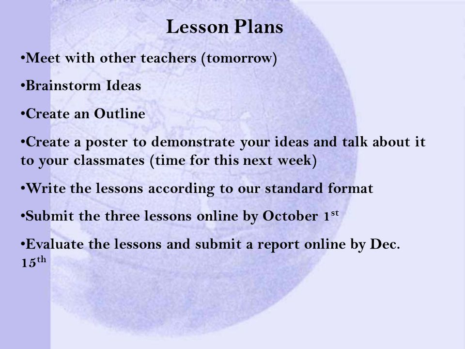 Lesson Plans Meet with other teachers (tomorrow) Brainstorm Ideas Create an Outline Create a poster to demonstrate your ideas and talk about it to you