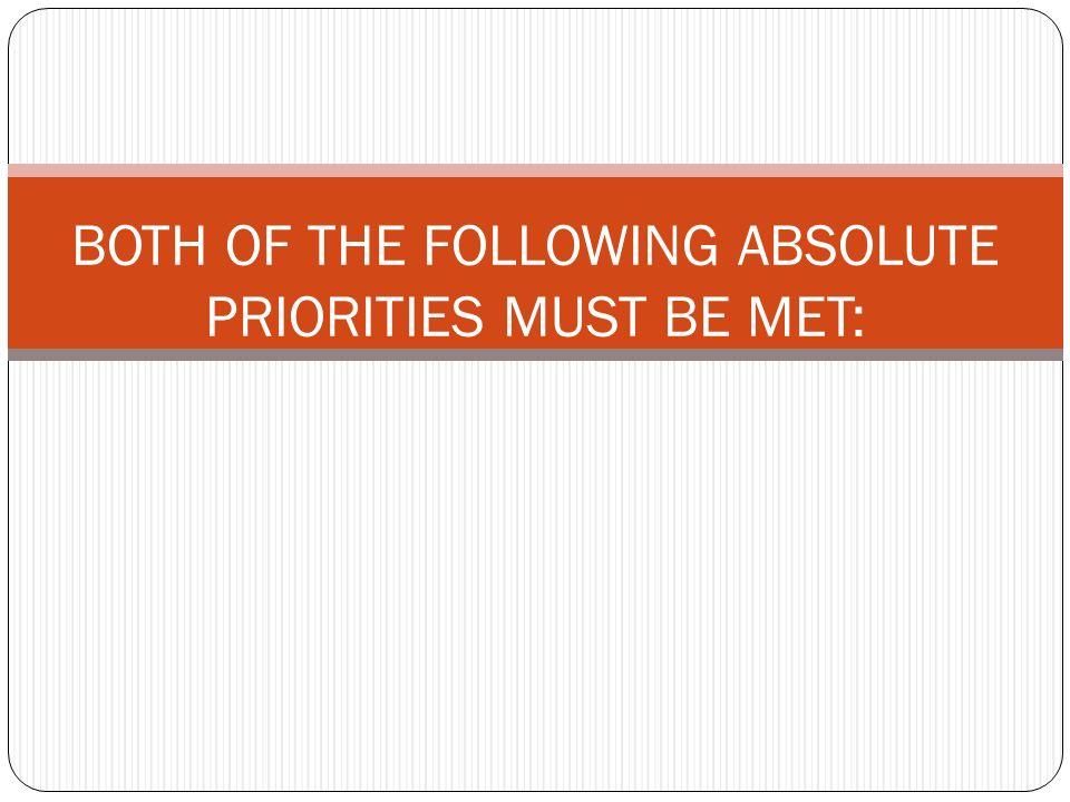 BOTH OF THE FOLLOWING ABSOLUTE PRIORITIES MUST BE MET: