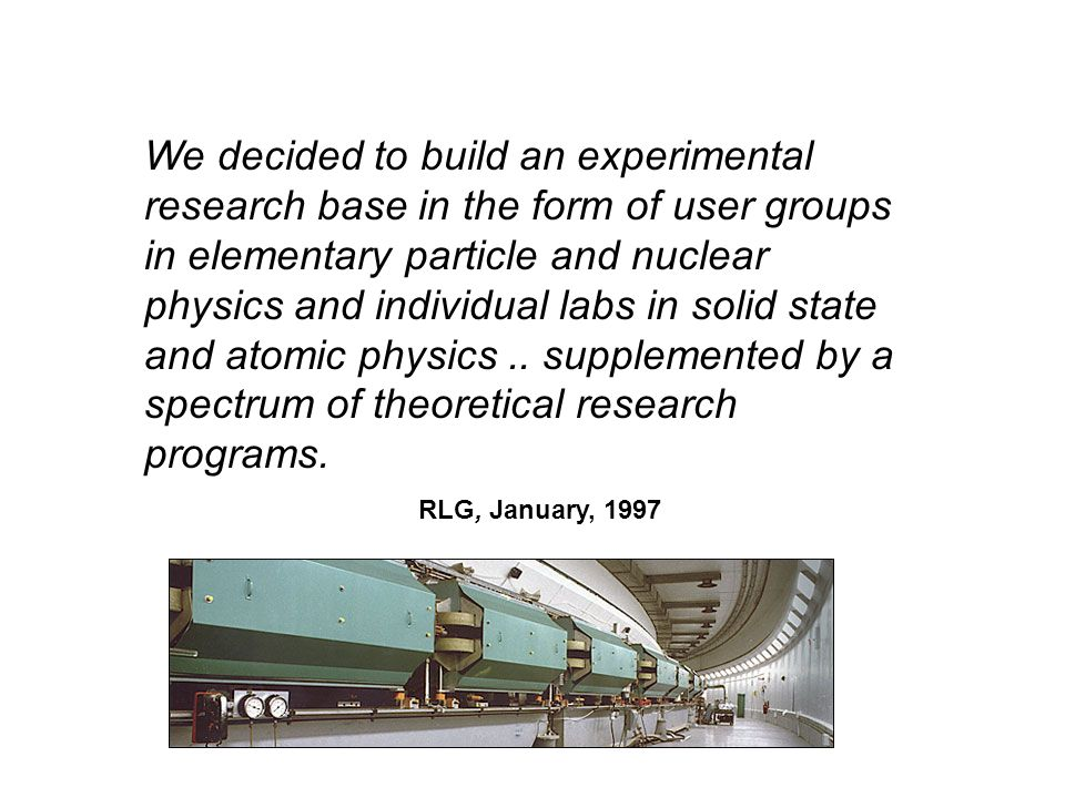 We decided to build an experimental research base in the form of user groups in elementary particle and nuclear physics and individual labs in solid s