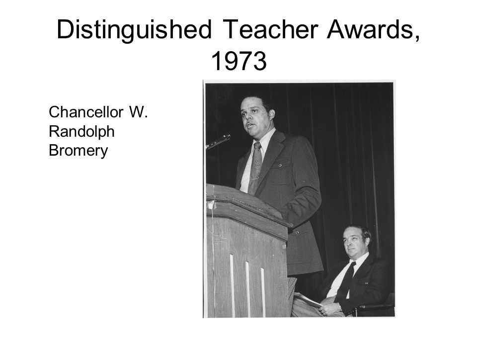Distinguished Teacher Awards, 1973 Chancellor W. Randolph Bromery