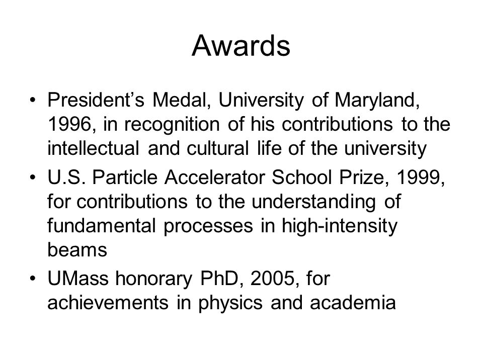 Awards Presidents Medal, University of Maryland, 1996, in recognition of his contributions to the intellectual and cultural life of the university U.S