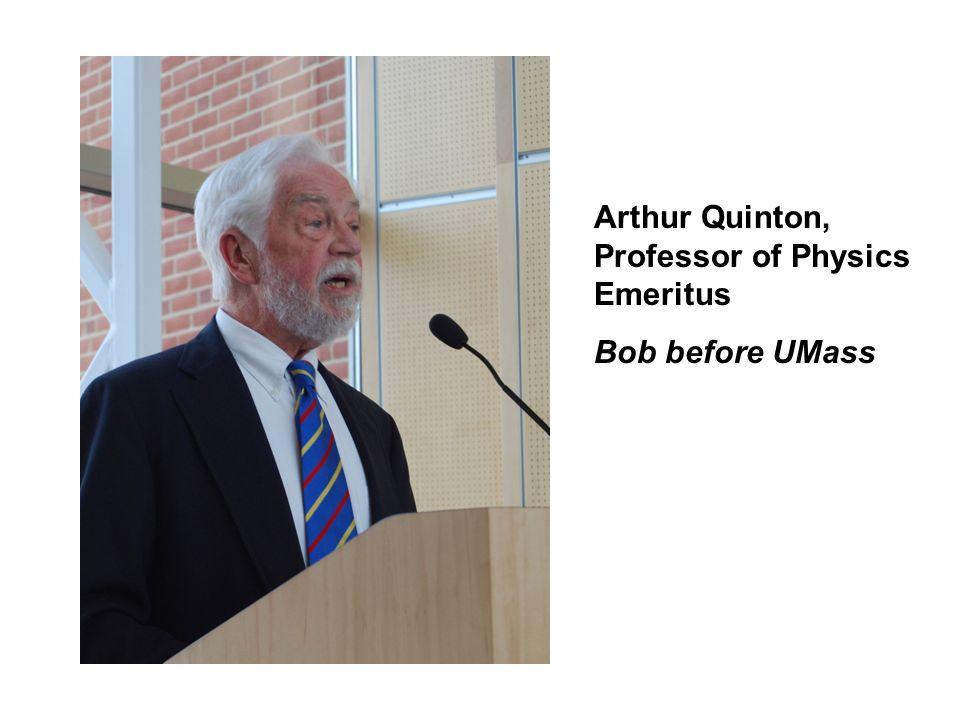 Arthur Quinton, Professor of Physics Emeritus Bob before UMass