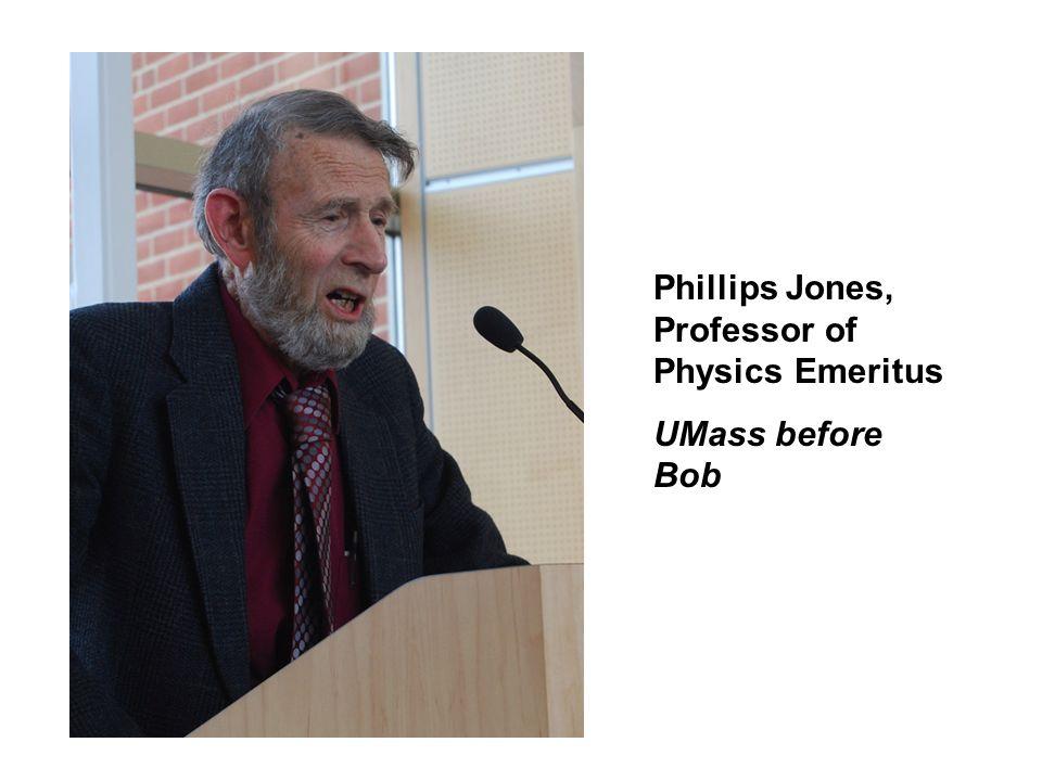 Phillips Jones, Professor of Physics Emeritus UMass before Bob
