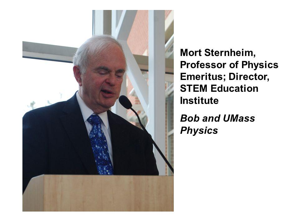 Mort Sternheim, Professor of Physics Emeritus; Director, STEM Education Institute Bob and UMass Physics
