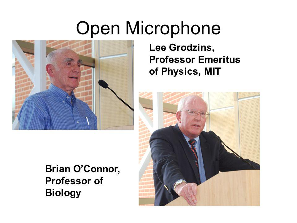 Open Microphone Lee Grodzins, Professor Emeritus of Physics, MIT Brian OConnor, Professor of Biology