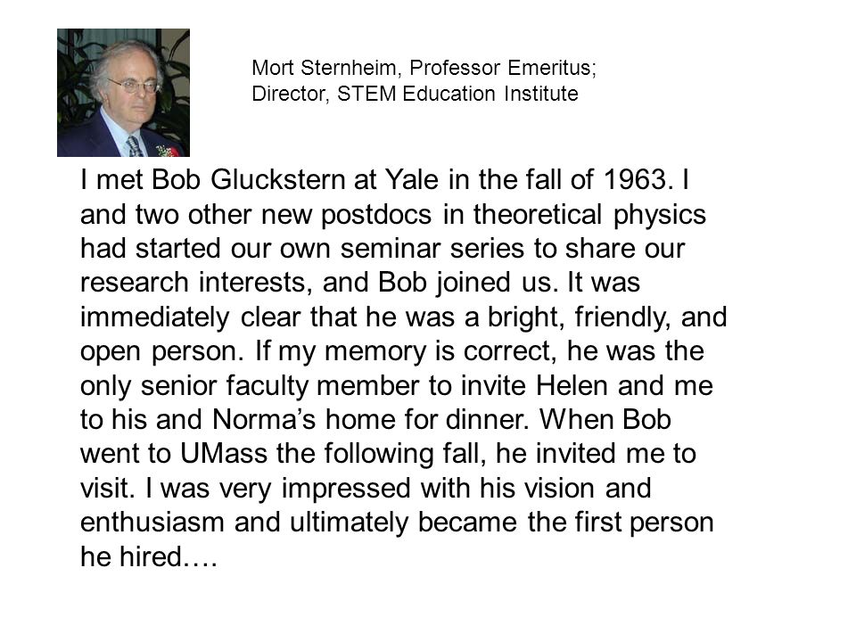 I met Bob Gluckstern at Yale in the fall of 1963. I and two other new postdocs in theoretical physics had started our own seminar series to share our