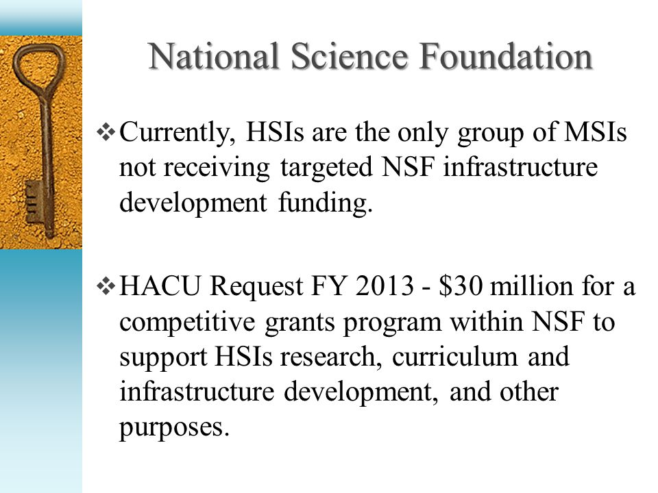 National Science Foundation Currently, HSIs are the only group of MSIs not receiving targeted NSF infrastructure development funding.