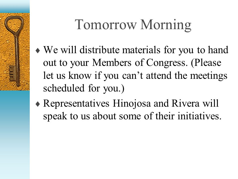 Tomorrow Morning We will distribute materials for you to hand out to your Members of Congress.