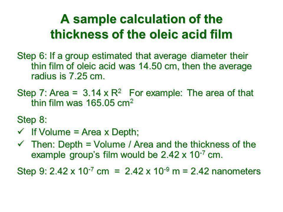 A sample calculation of the thickness of the oleic acid film Step 6: If a group estimated that average diameter their thin film of oleic acid was 14.5