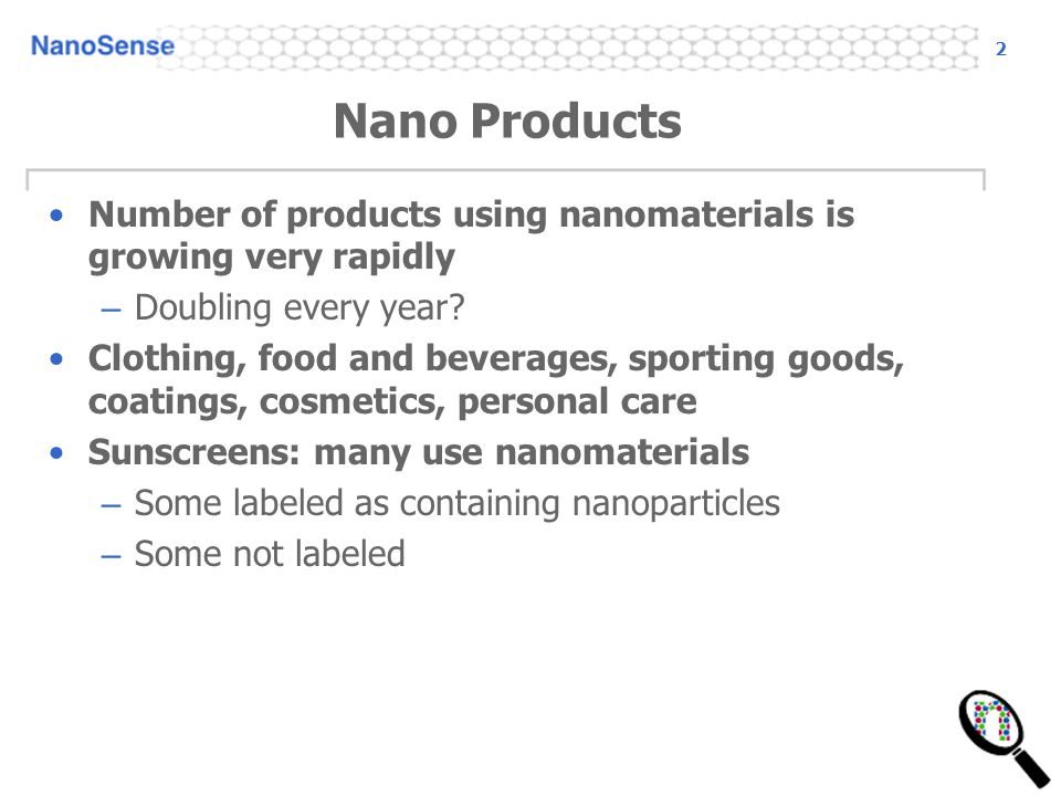2 Nano Products Number of products using nanomaterials is growing very rapidly – Doubling every year.