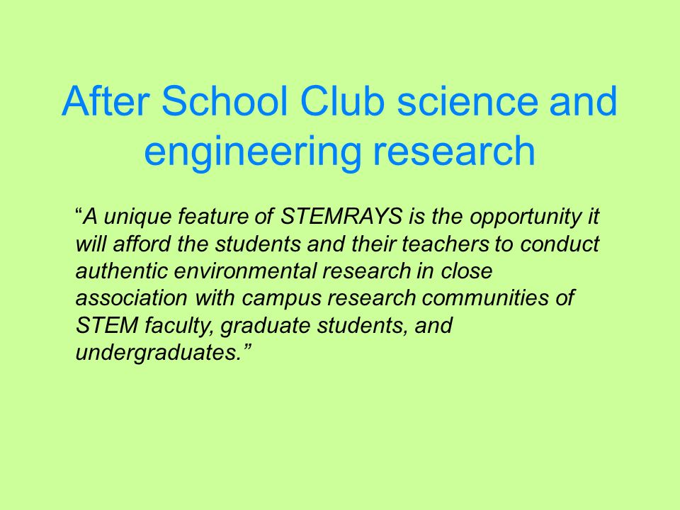 After School Club science and engineering research A unique feature of STEMRAYS is the opportunity it will afford the students and their teachers to c