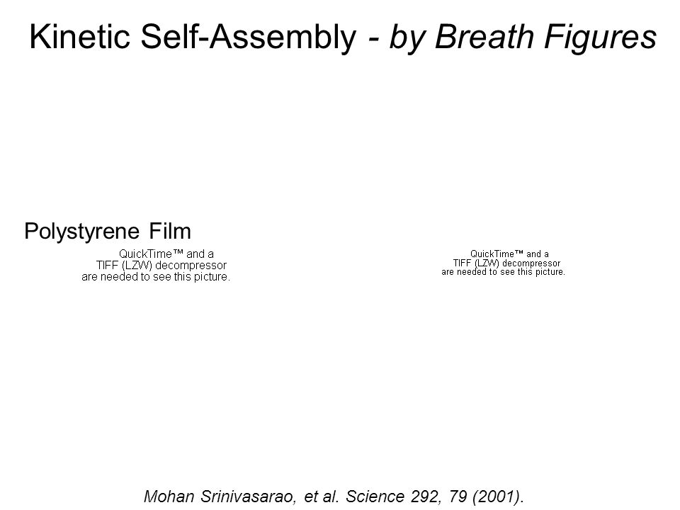 Mohan Srinivasarao, et al. Science 292, 79 (2001). Kinetic Self-Assembly - by Breath Figures Polystyrene Film