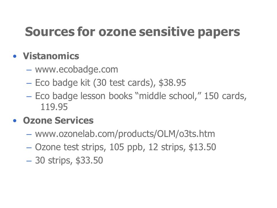 Sources for ozone sensitive papers Vistanomics – www.ecobadge.com – Eco badge kit (30 test cards), $38.95 – Eco badge lesson books middle school, 150