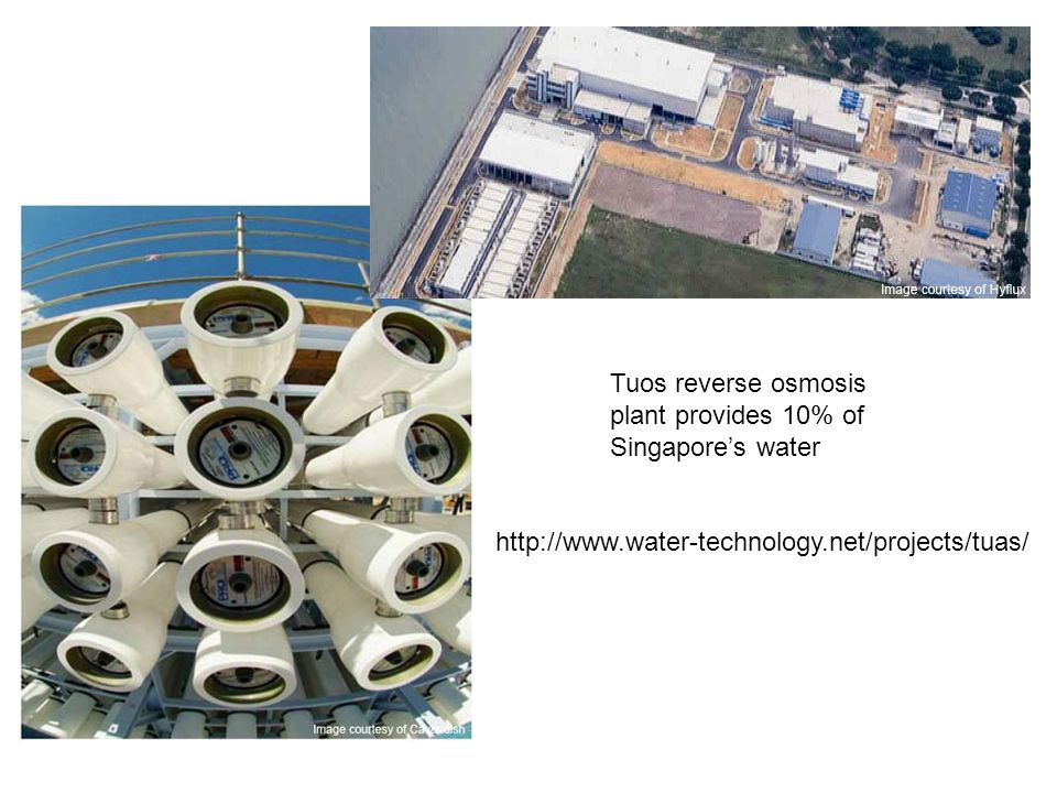 Tuos reverse osmosis plant provides 10% of Singapores water http://www.water-technology.net/projects/tuas/